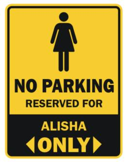 No Parking Reserved For Alisha Only Parking Sign