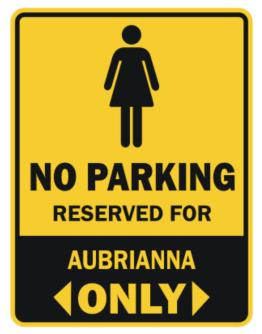 No Parking Reserved For Aubrianna Only Parking Sign