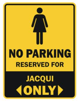 No Parking Reserved For Jacqui Only Parking Sign