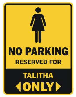 No Parking Reserved For Talitha Only Parking Sign