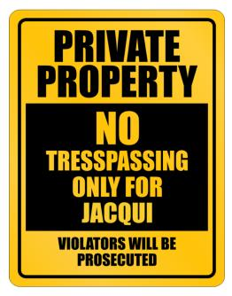 Private Property - No Entering, Only For Jacqui - Violators Will Be Prosecuted Parking Sign