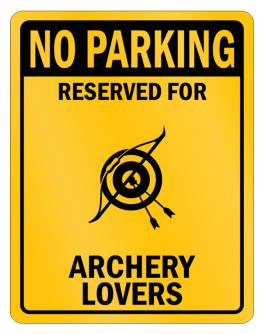 """ NO PARKING RESERVED FOR  Archery LOVERS "" Parking Sign"