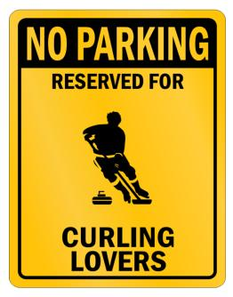 """ NO PARKING RESERVED FOR  Curling LOVERS "" Parking Sign"