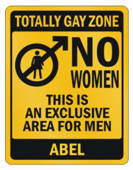 """ Totally gay zone - No women - Abel "" Parking Sign"