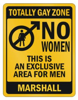 """ Totally gay zone - No women - Marshall "" Parking Sign"