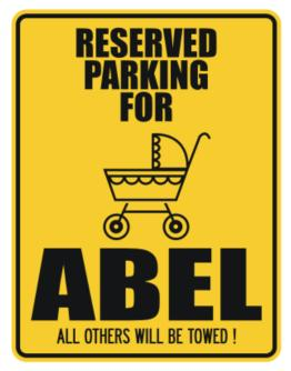 """ Reserved Parking for Abel - All others will be towed ! "" Parking Sign"