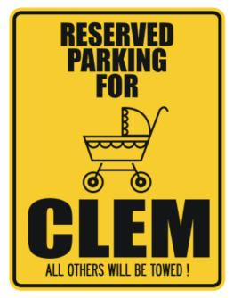""" Reserved Parking for Clem - All others will be towed ! "" Parking Sign"