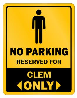 """ No parking - Reserved for Clem only "" Parking Sign"