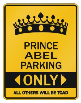""" Prince Abel parking only - All other will be toad "" Parking Sign"