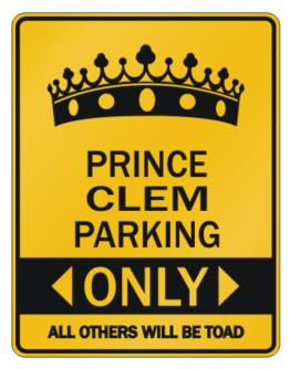 """ Prince Clem parking only - All other will be toad "" Parking Sign"