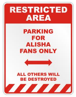 """ Restricted area - Parking for Alisha fans only "" Parking Sign"