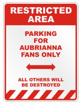 """ Restricted area - Parking for Aubrianna fans only "" Parking Sign"