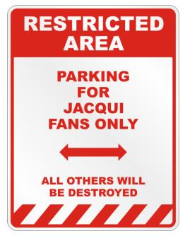""""""" Restricted area - Parking for Jacqui fans only """" Parking Sign"""