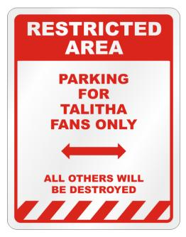""""""" Restricted area - Parking for Talitha fans only """" Parking Sign"""