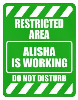 """ Restricted Area. Alisha is working - Do not disturb "" Parking Sign"