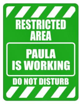 """ Restricted Area. Paula is working - Do not disturb "" Parking Sign"