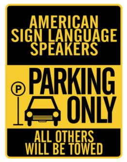 American Sign Language Speakers Parking Only - All Others Will Be Towed Parking Sign