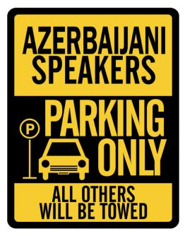 Azerbaijani Speakers Parking Only - All Others Will Be Towed Parking Sign