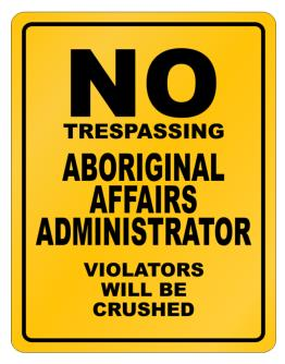 No Trespassing Aboriginal Affairs Administrator Working - Violators Will Be Crushed Parking Sign