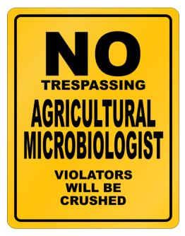 No Trespassing Agricultural Microbiologist Working - Violators Will Be Crushed Parking Sign