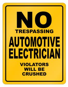 No Trespassing Automotive Electrician Working - Violators Will Be Crushed Parking Sign