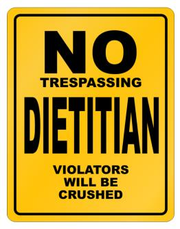 No Trespassing Dietitian Working - Violators Will Be Crushed Parking Sign