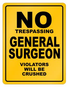 No Trespassing General Surgeon Working - Violators Will Be Crushed Parking Sign