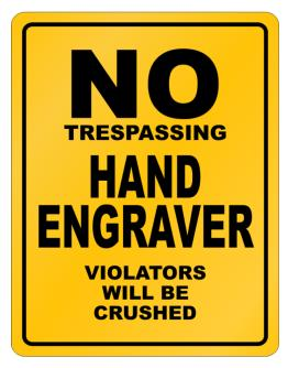 No Trespassing Hand Engraver Working - Violators Will Be Crushed Parking Sign
