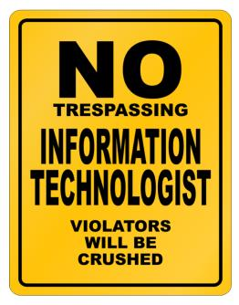 No Trespassing Information Technologist Working - Violators Will Be Crushed Parking Sign