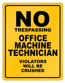No Trespassing Office Machine Technician Working - Violators Will Be Crushed Parking Sign
