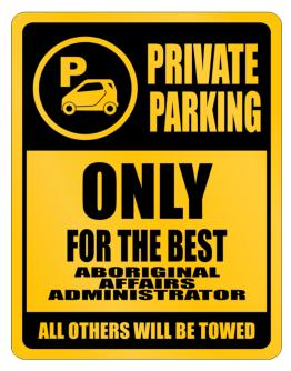 Private Parking - Only For The Best Aboriginal Affairs Administrator - All Other Will Be Towed Parking Sign