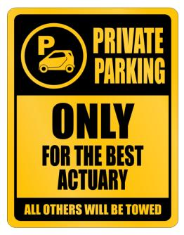 Private Parking - Only For The Best Actuary - All Other Will Be Towed Parking Sign