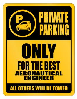Private Parking - Only For The Best Aeronautical Engineer - All Other Will Be Towed Parking Sign