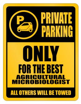 Private Parking - Only For The Best Agricultural Microbiologist - All Other Will Be Towed Parking Sign