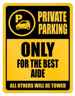 Private Parking - Only For The Best Aide - All Other Will Be Towed Parking Sign