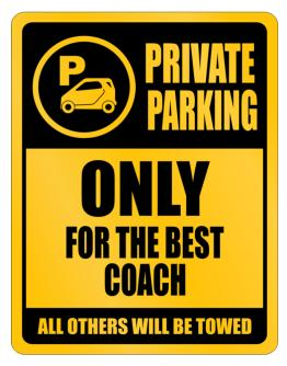 Private Parking - Only For The Best Coach - All Other Will Be Towed Parking Sign