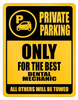 Private Parking - Only For The Best Dental Mechanic - All Other Will Be Towed Parking Sign