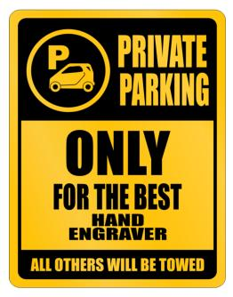 Private Parking - Only For The Best Hand Engraver - All Other Will Be Towed Parking Sign