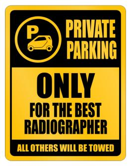 Private Parking - Only For The Best Radiographer - All Other Will Be Towed Parking Sign