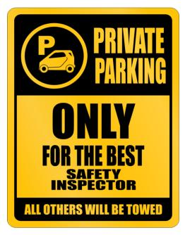 Private Parking - Only For The Best Safety Inspector - All Other Will Be Towed Parking Sign