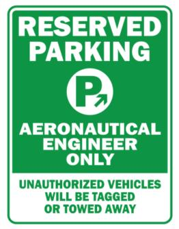Reserved Parking Aeronautical Engineer Only.- Unauthorized Vehicless Will Be Tagged Parking Sign