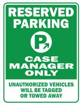 Reserved Parking Case Manager Only.- Unauthorized Vehicless Will Be Tagged Parking Sign