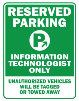 Reserved Parking Information Technologist Only.- Unauthorized Vehicless Will Be Tagged Parking Sign