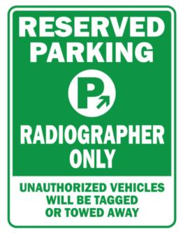Reserved Parking Radiographer Only.- Unauthorized Vehicless Will Be Tagged Parking Sign