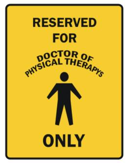 Reserved For Doctor Of Physical Therapys Only Parking Sign