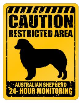 """ CAUTION RESTRICTED AREA Australian Shepherd 24 - HOUR MONITORING "" Parking Sign"