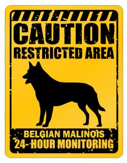 """ CAUTION RESTRICTED AREA Belgian Malinois 24 - HOUR MONITORING "" Parking Sign"