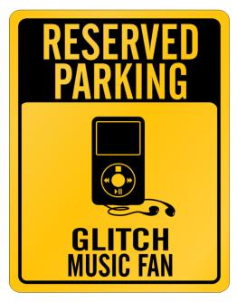Reserved Parking - Glitch Music Fan Parking Sign
