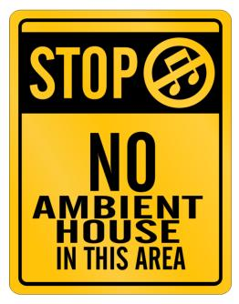 Stop - No Ambient House In This Area Parking Sign