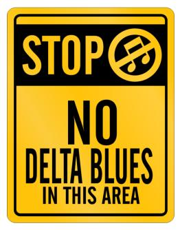 Stop - No Delta Blues In This Area Parking Sign